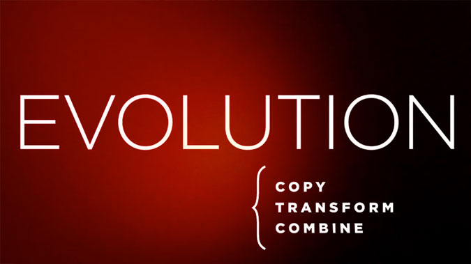 Everything is a remix. Evolution; copy - transform - combine